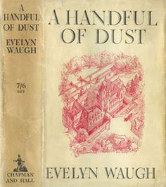 A Handful of Dust - by EVELYN WAUGH