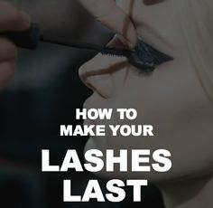 How to Make Your Lashes Last