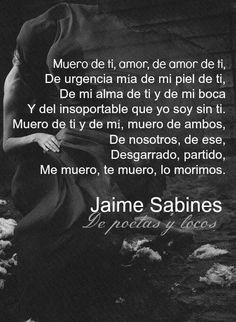 No es que muera de amor... muero de ti. Jaime Sabines
