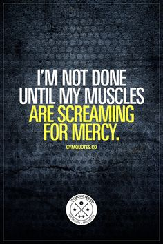 I'm not done until my muscles are screaming for mercy. Don't stop until you're done! www.gymquotes.co for all our gym motivation and fitness motivation! #gymquotes #workoutmotivation #fitnessmotivation #gymmotivation