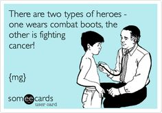 There are two types of heroes - one wears combat boots, the other is fighting cancer! {mg}.