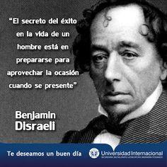 """""""El secreto del éxito en la vida de un hombre está en prepararse para aprovechar la ocación cuando se presente"""" - Benjamín Disraeli"""