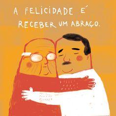 A felicidade é receber um abraço.