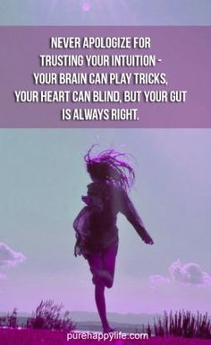 Life Quote: Never apologize for trusting your intuition - your brain can play tricks. Inspirational Quotes For Women, Motivational Words, Words Quotes, Truth Quotes, Sayings, Life Quotes Love, Quotes To Live By, Positive Words, Powerful Quotes
