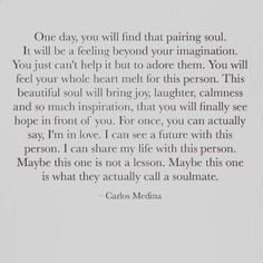 Soulmate and Love Quotes : QUOTATION – Image : Quotes Of the day – Description Soulmate Quotes Carlos Medina quote words soulmate soul Sharing is Power – Don't forget to share this quote ! Quotes Dream, Soulmate Love Quotes, Life Quotes Love, Daily Quotes, Quotes To Live By, Soul Mate Quotes, Quotes About Soulmates, Future Love Quotes, Soulmate Best Friend