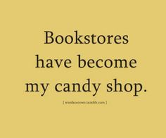 Bookstores have become my candy shop.
