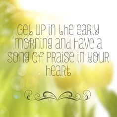 Get up early in the morning...