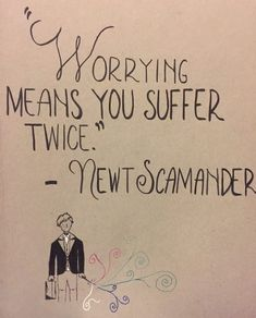 """""""In my experience, worrying means you suffer twice. Fantastic beasts harry potter """"In my experience, worrying means you suffer twice. Movies Quotes, Hp Quotes, Great Quotes, Quotes To Live By, Life Quotes, Inspirational Quotes, Super Quotes, Peace Quotes, Disney Quotes"""