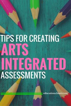 Tips for Creating Arts Integrated Assessments   educationcloset.com