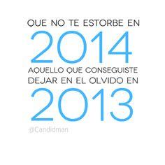 """""""Que no te estorbe en 2014 aquello que conseguiste dejar en el #Olvido en 2013"""". #Citas #Frases @candidman"""