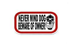 Motorcycle Helmet Sticker - Never Mind Dog Beware of Owner [handgun] GSI http://www.amazon.com/dp/B00JD1CF8W/ref=cm_sw_r_pi_dp_wdxWtb1M0KN78405