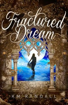 Fractured Dream by K.M. Randall Review by Melissa Robles | Kate Tilton, Connecting Authors & Readers