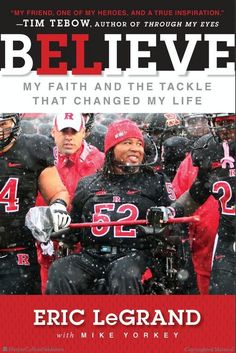Believe: My Faith and the Tackle That Changed My Life by Eric LeGrand, the former defensive tackle for the Rutgers University Scarlet Knights football team, who was left paralyzed Books To Read, My Books, Reading Levels, Book Nooks, Change My Life, Nonfiction Books, My Hero, Childrens Books, Believe