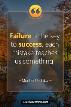 Failure is the key to success; each mistake teaches us something. - Morihei Ueshiba | Motivational quotes for success | Goal quotes | Passion quotes | Motivational Quotes | Procrastination quotes | motivational quotes for life |procrastination quotes no excuses #success #quotes #inspirational #inspired #quotesoftheday #instaquote #qotd #words #quotestoliveby #wisdom