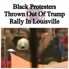 TSR Staff: Chinny @Miss_ChinChin _________________________________ Trump rally's are known for getting rowdy and Tuesday's rally in Louisville, KY proved to be no different. _______________________________ It's becoming more apparent that Trump has supporters who belong to hate groups. During Trump's speech black protesters were treated horribly. Protesters who held signs were getting pushed, shoved and escorted from the rally. While Trump was discussing his controversial plans as presiden