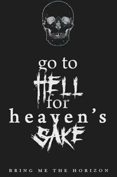 Bring me the horizon~go to hell for heavens sake