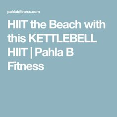 HIIT the Beach with this KETTLEBELL HIIT | Pahla B Fitness