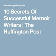 10 Secrets Of Successful Memoir Writers   The Huffington Post