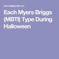 each myers briggs mbti type during halloween personality growth intj women istp