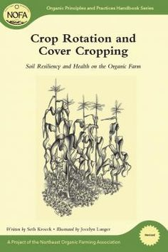 Crop rotation and cover cropping : soil resiliency and health on the organic farm / Seth Kroeck ; illustrated by Jocelyn Langer.