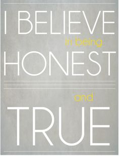 I believe in being honest and true