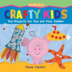 Crafty Kids: Fun Projects for You and Your Toddler Rosie Hankin 0764135422 9780764135422 Heres a great way for Mom or Dad to spend quality time with their pre-schooler. Fun ideas abound in this bright, cheerful, color-illustrated Fun Projects For Kids, Easy Art Projects, Crafts For Kids, Arts And Crafts, Diy Crafts, Kids Fun, School Projects, Project Ideas, Learning Activities