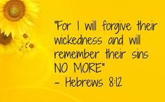 I Will Forgive Your Sins And Remember Them No More...Hebrews 8:12