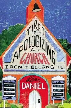 Tired of Apologizing for a Church I Don't Belong to: Spirituality Without Stereotypes, Religion Without Ranting