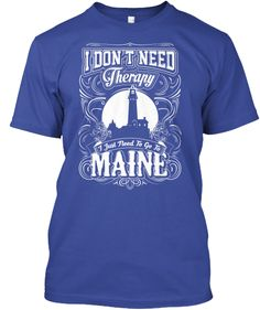 Go To Maine - Limited Edition! | Teespring