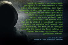 Security-by-design is an indispensable prerequisite to the establishment of vital critical infrastructure resiliency.   #CCIOS #ICIT #James #Scott #IoT #IoTSecurity #securitybydesign #privacy #CyberSecurity #infosec #MedicalDevices #patientsafety #SmartCities #Automotive #Tech #inspiration #legend #legendary #geek #techie #nerd #techy