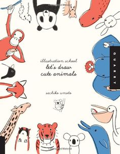 Illustration School: Let's Draw Cute Animals: Sachiko Umoto: 9781592536450: Amazon.com: Books