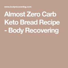 Almost Zero Carb Keto Bread Recipe - Body Recovering No Carb Recipes, Healthy Dessert Recipes, Ketogenic Recipes, Diabetic Recipes, Bread Recipes, Healthy Food, Healthy Eating, Healthy Meals, Baking Recipes