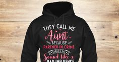Discover They Call Me Aunt Because..! Sweatshirt, a custom product made just for you by Teespring. With world-class production and customer support, your satisfaction is guaranteed. - They Call Me Aunt Because Partner In Crime...