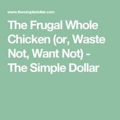 The Frugal Whole Chicken (or, Waste Not, Want Not) - The Simple Dollar