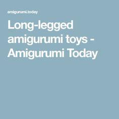 Long-legged amigurumi toys - Amigurumi Today