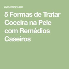 5 Formas de Tratar Coceira na Pele com Remédios Caseiros Math Equations, Home Remedies, Medicine, Beleza, Shapes
