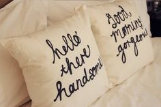 cute cushions; hello there handsome, good morning gorgeous <3