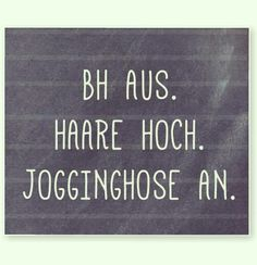 BH aus. Haare hoch. Jogginghose an. #feierabend Motivation, Letter Board, Quotations, Thoughts, Humor, Sayings, Words, Funny, Quotes