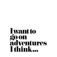 I Want To Go On Adventures I Think ❤ liked on Polyvore featuring text, words, print, quotes, phrase and saying