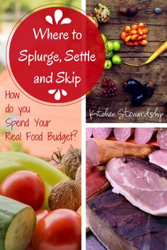 Where to Splurge, Settle and Skip - How do you Spend Your Real Food Budget