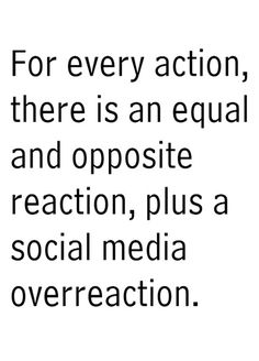 For every action, there is a equal and opposite reaction, plus a social media overreaction. #FORREAL