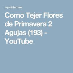 Como Tejer Flores de Primavera 2 Agujas (193) - YouTube