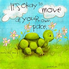It's okay to move at your own pace. Jane Lee Logan