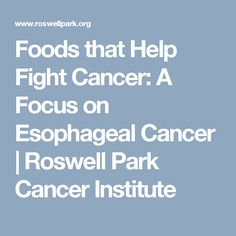 Esophageal cancer esophageal cancer ri esophagus cancer cancer of foods that help fight cancer a focus on esophageal cancer roswell park cancer institute forumfinder Choice Image