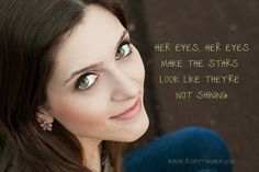 her eyes her eyes, make the stars look like they're not shining ;)