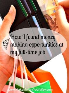 How I found money making opportunities at my full-time job