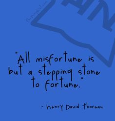 All misfortune is but a stepping stone to fortune - Henry David Thoreau