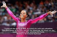 Gabby Douglas quote:  And I give all the glory to God. Its kind of a win-win situation. The glory goes up to Him and the blessings fall down on me.