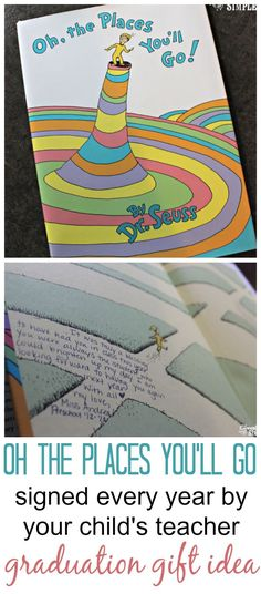 This simple and sentimental gift idea is thrifty. Purchase the Dr. Suess book Oh the Places You'll Go and have your child's teacher sign it every year.