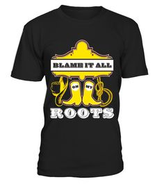 Blame It All On My Roots Funny Tee Cool Country People Gift - Limited Edition